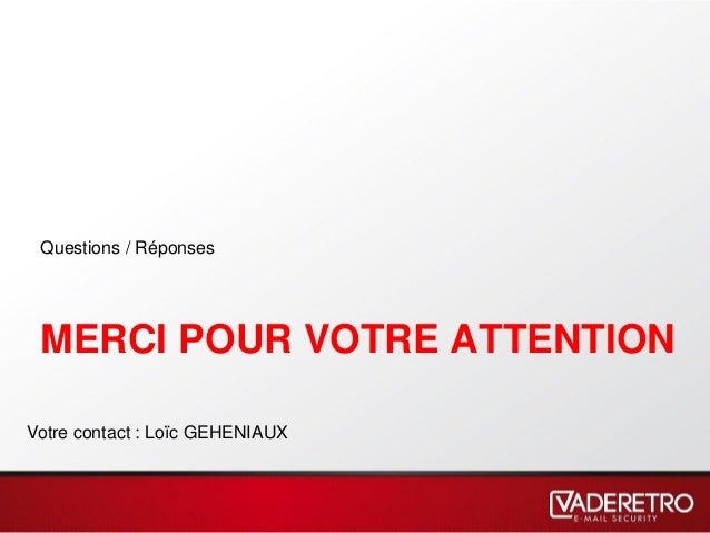 MERCI POUR VOTRE ATTENTION Questions / Réponses Votre contact : Loïc GEHENIAUX