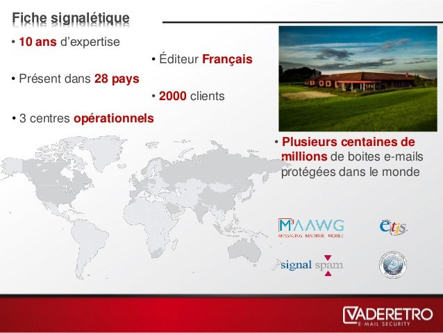 Fiche signalétique • Éditeur Français • 10 ans d'expertise • Plusieurs centaines de millions de boites e-mails protégées d...