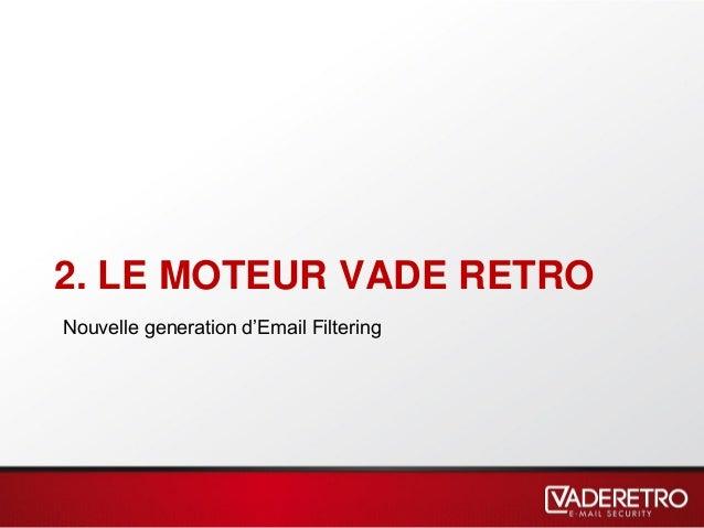 2. LE MOTEUR VADE RETRO Nouvelle generation d'Email Filtering