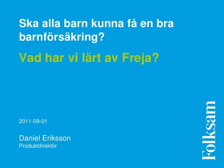Ska alla barn kunna få en brabarnförsäkring?Vad har vi lärt av Freja?2011-09-01Daniel ErikssonProduktdirektör