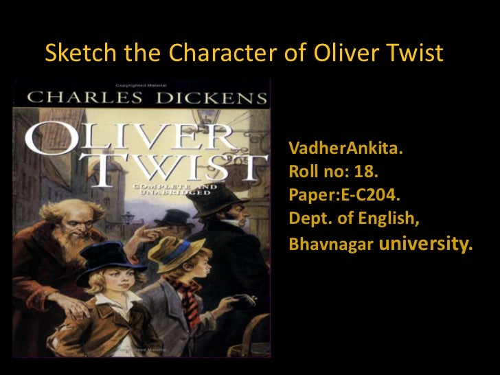 Sketch the Character of Oliver Twist                     VadherAnkita.                     Roll no: 18.                   ...