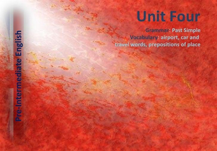 Unit Four                                        Grammar: Past Simple Pre-Intermediate English                            ...