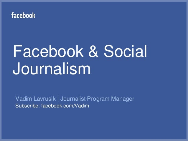 Facebook & SocialJournalismVadim Lavrusik | Journalist Program ManagerSubscribe: facebook.com/Vadim