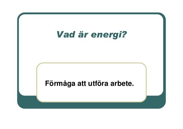 Vad är energi?  Förmåga att utföra arbete.