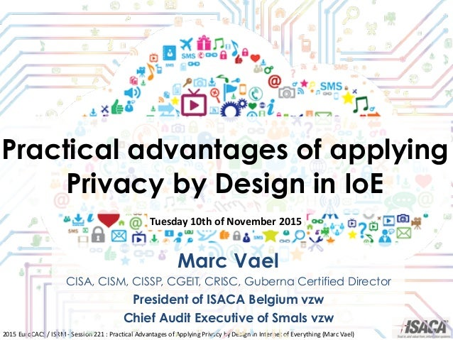 2015	   EuroCACS	   /	   ISRM	   -­‐	   Session	   221	   :	   Practical	   Advantages	   of	   Applying	   Privacy	   by	...