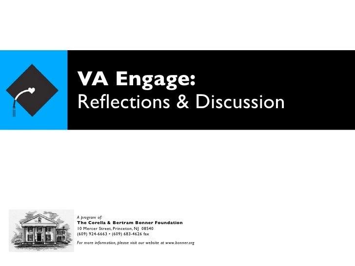 VA Engage: Reflections & Discussion     A program of: The Corella & Bertram Bonner Foundation 10 Mercer Street, Princeton, ...