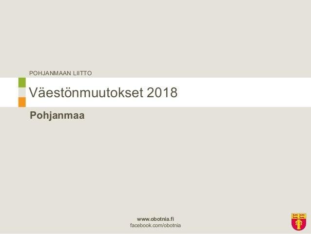 POHJANMAAN LIITTO www.obotnia.fi facebook.com/obotnia Pohjanmaa V�est�nmuutokset 2018