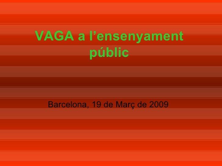 VAGA a l'ensenyament públic Barcelona, 19 de Març de 2009