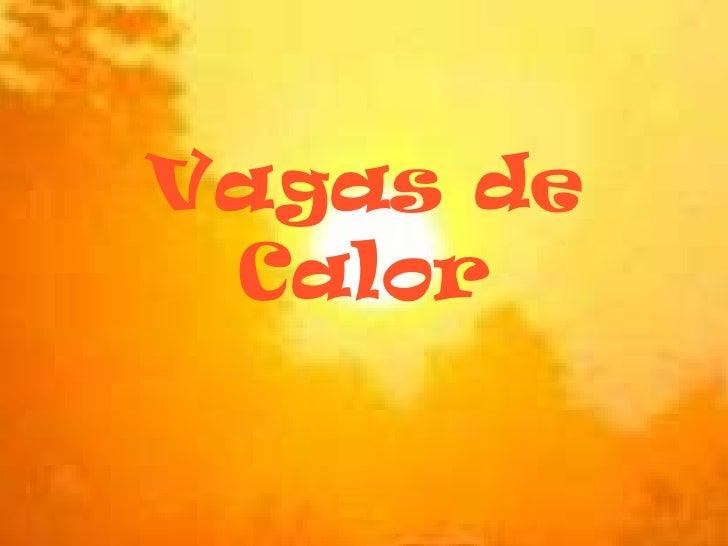 Vagas de Calor<br />