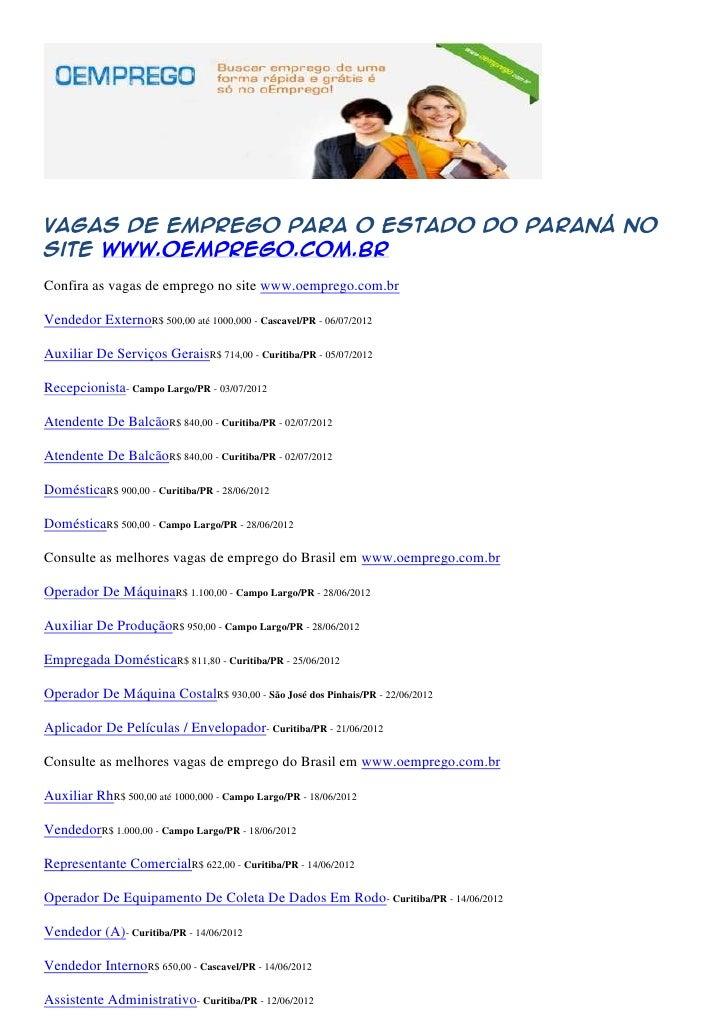 Vagas de emprego para o estado do Paraná nosite www.oemprego.com.brConfira as vagas de emprego no site www.oemprego.com.br...