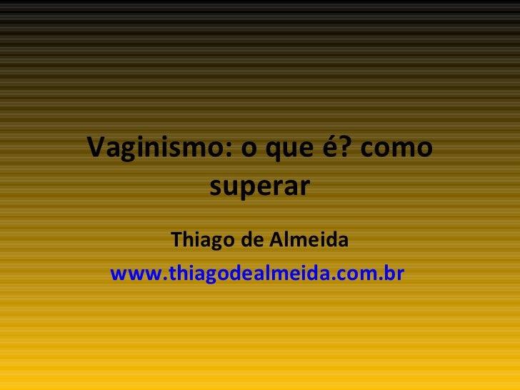 Vaginismo: o que é? como superar Thiago de Almeida www.thiagodealmeida.com.br