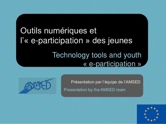 Outils numériques et l'« e-participation » des jeunes Technology tools and youth « e-participation » Présentation par l'éq...