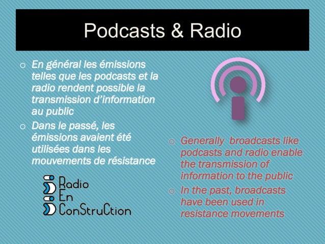Podcasts & Radio o En général les émissions telles que les podcasts et la radio rendent possible la transmission d'informa...