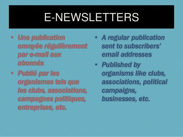 E-NEWSLETTERS • A regular publication sent to subscribers' email addresses • Published by organisms like clubs, associatio...
