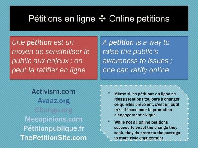 Pétitions en ligne ✣ Online petitions Une pétition est un moyen de sensibiliser le public aux enjeux ; on peut la ratifier...