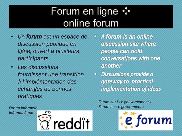 Forum en ligne ✣ online forum • Un forum est un espace de discussion publique en ligne, ouvert à plusieurs participants. •...