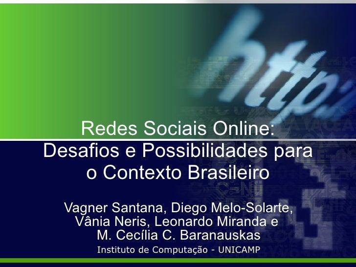 Redes Sociais Online: Desafios e Possibilidades para o Contexto Brasileiro Vagner Santana, Diego Melo-Solarte, Vânia Neris...