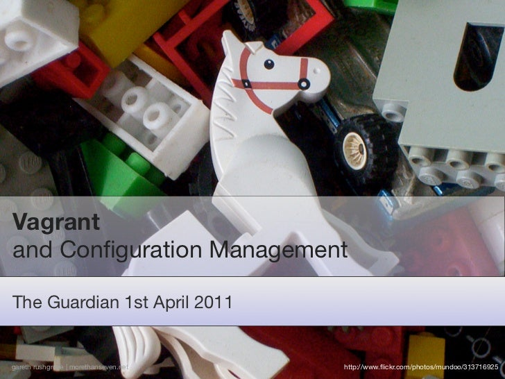 Vagrantand Configuration ManagementThe Guardian 1st April 2011gareth rushgrove | morethanseven.net   http://www.flickr.com/p...