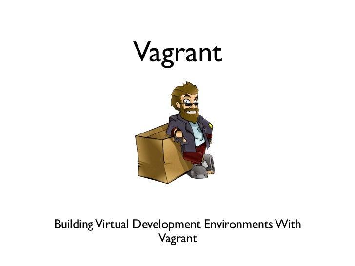 VagrantBuilding Virtual Development Environments With                     Vagrant
