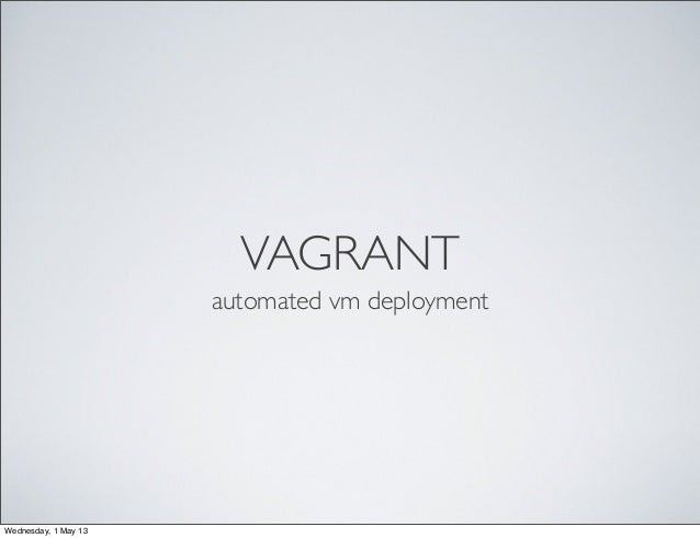 VAGRANTautomated vm deploymentWednesday, 1 May 13