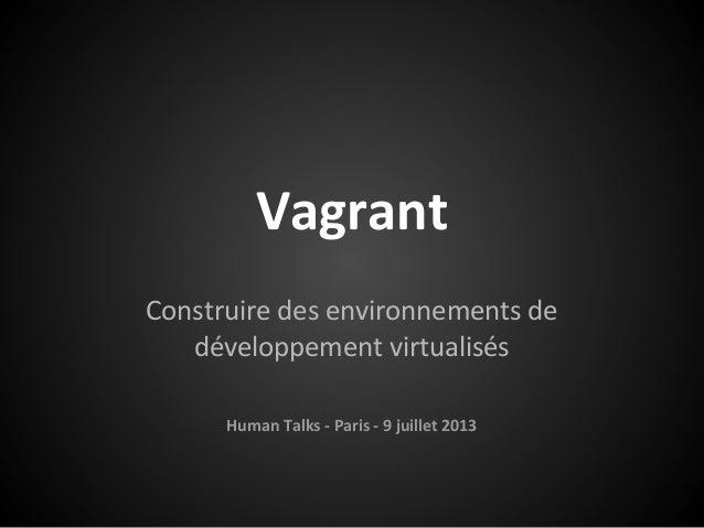 Vagrant Construire des environnements de développement virtualisés Human Talks - Paris - 9 juillet 2013