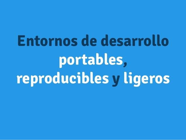 Entornos de desarrollo portables, reproducibles y ligeros