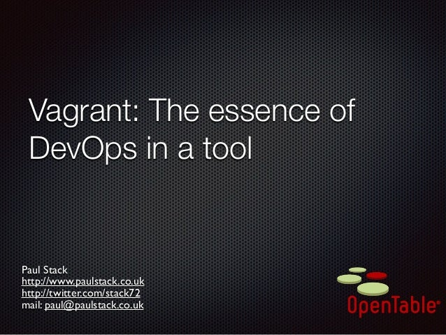 Vagrant: The essence of DevOps in a tool Paul Stack  http://www.paulstack.co.uk  http://twitter.com/stack72  mail: paul...
