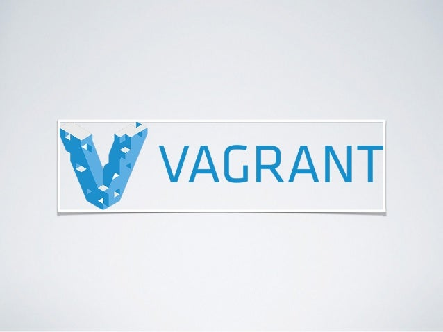 –Vagrant 「Create and configure lightweight, reproducible, and portable development environments.」