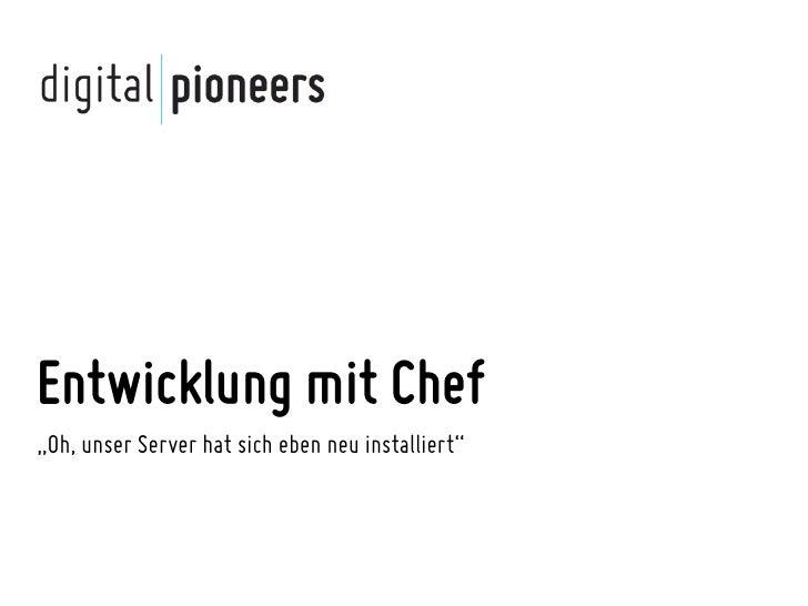 """Entwicklung mit Chef""""Oh, unser Server hat sich eben neu installiert"""""""