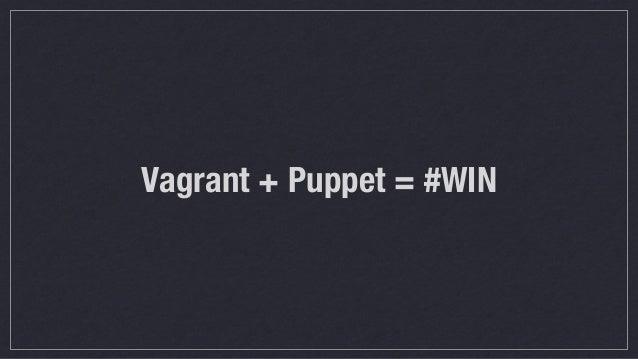 Vagrant + Puppet = #WIN