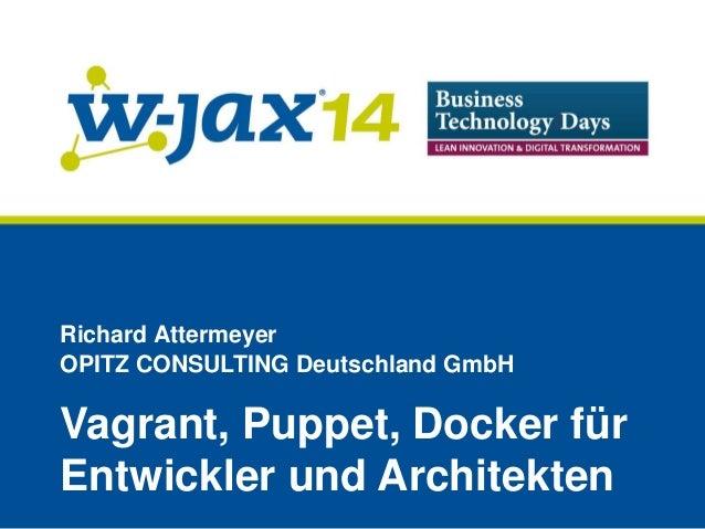 Richard Attermeyer  OPITZ CONSULTING Deutschland GmbH  Vagrant, Puppet, Docker für  Entwickler und Architekten