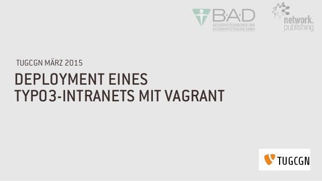 DEPLOYMENT EINES TYPO3-INTRANETS MIT VAGRANT TUGCGN MÄRZ 2015