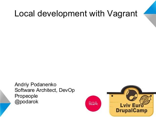Local development with Vagrant  Andriy Podanenko  Software Architect, DevOp  Propeople  @podarok