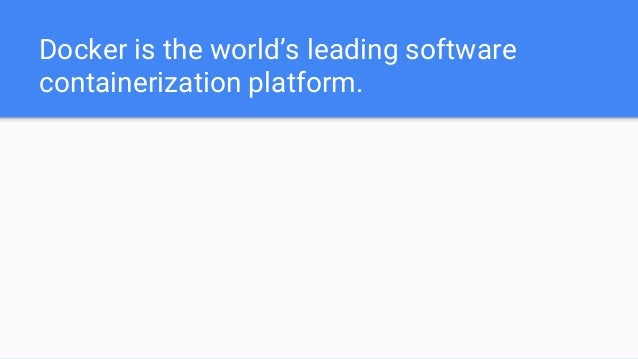 Docker is the world's leading software containerization platform.