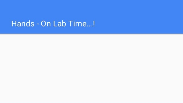 Hands - On Lab Time...!