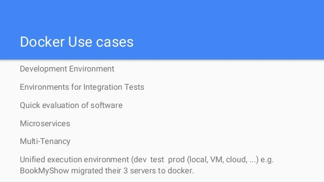 Docker Use cases Development Environment Environments for Integration Tests Quick evaluation of software Microservices Mul...