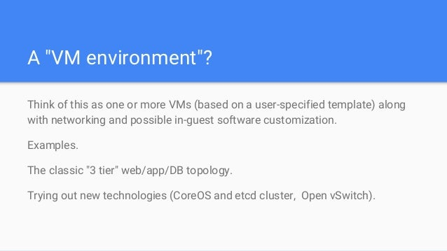 """A """"VM environment""""? Think of this as one or more VMs (based on a user-specified template) along with networking and possib..."""