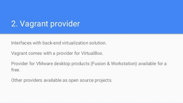 2. Vagrant provider Interfaces with back-end virtualization solution. Vagrant comes with a provider for VirtualBox. Provid...