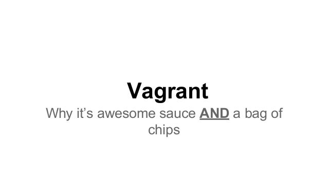 Vagrant Why it's awesome sauce AND a bag of chips