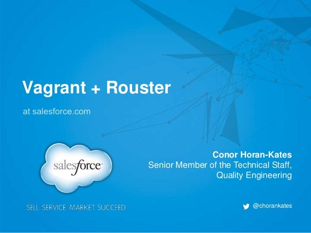 Vagrant + Rouster Conor Horan-Kates Senior Member of the Technical Staff, Quality Engineering @chorankates