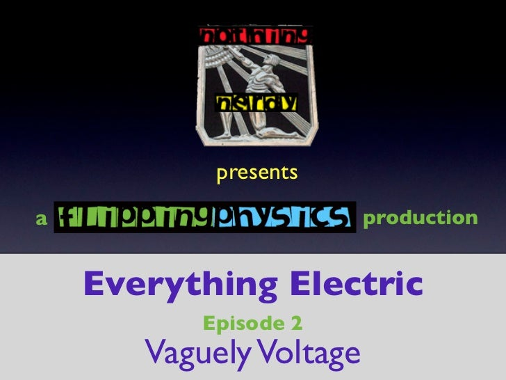 presentsa                        production    Everything Electric           Episode 2       Vaguely Voltage