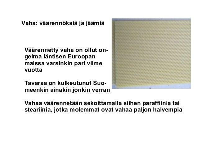 Vaha: v��renn�ksi� ja j��mi� V��rennetty vaha on ollut on- gelma l�ntisen Euroopan maissa varsinkin pari viime vuotta Tava...