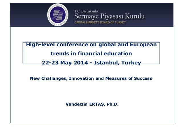 Vahdettin ERTAŞ, Ph.D. High-level conference on global and European trends in financial education 22-23 May 2014 - Istanbu...