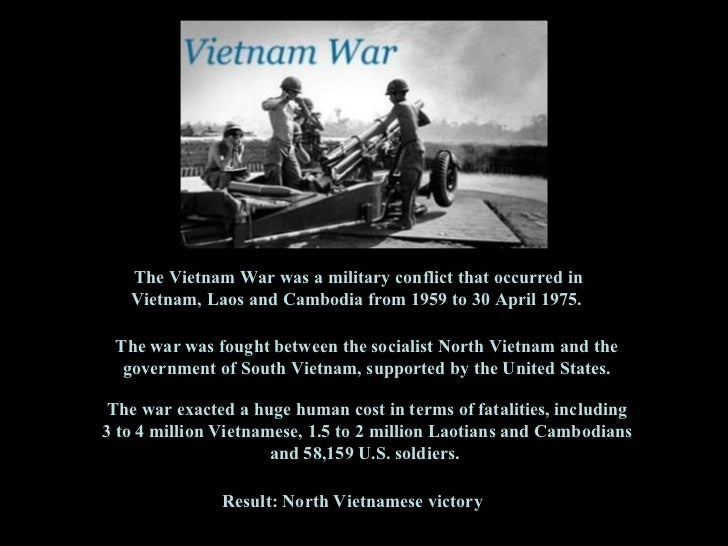 The Vietnam War was a  military conflict  that occurred in  Vietnam, Laos and Cambodia  from 1959 to 30 April 1975.  The w...