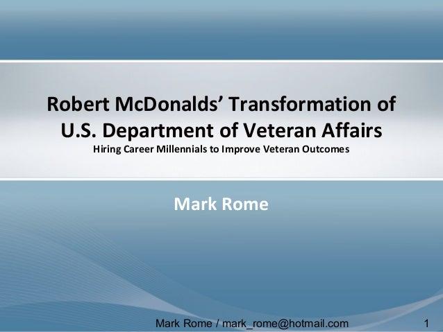 Mark Rome / mark_rome@hotmail.com 1 Robert McDonalds' Transformation of U.S. Department of Veteran Affairs Hiring Career M...
