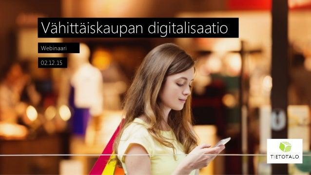 Webinaari Vähittäiskaupan digitalisaatio 02.12.15