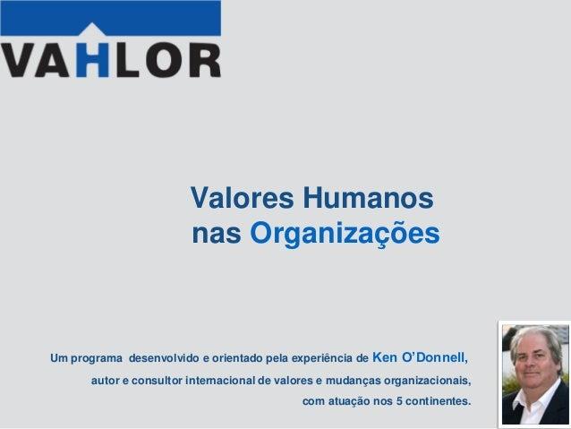 Valores Humanos nas Organizações Um programa desenvolvido e orientado pela experiência de Ken O'Donnell, autor e consultor...