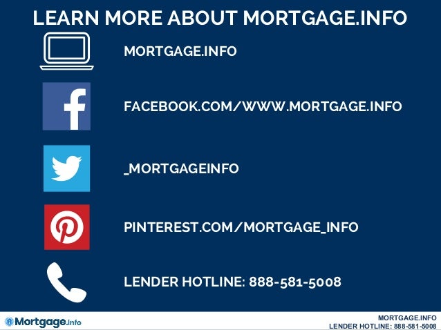 LEARN MORE ABOUT MORTGAGE.INFO MORTGAGE.INFO FACEBOOK.COM/WWW.MORTGAGE.INFO PINTEREST.COM/MORTGAGE_INFO _MORTGAGEINFO LEND...