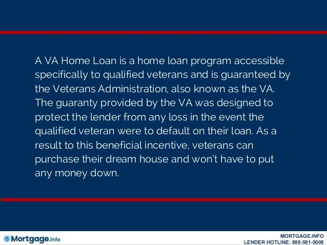 A VA Home Loan is a home loan program accessible specifically to qualified veterans and is guaranteed by the Veterans Admi...