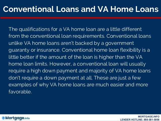 Conventional Loans and VA Home Loans The qualifications for a VA home loan are a little different from the conventional lo...